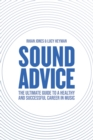 Image for Sound Advice : The Ultimate Guide to a Healthy and Successful Career in Music