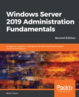 Image for Windows Server 2019 administration fundamentals: a beginner's guide to managing and administering Windows Server environments