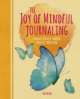 Image for The Joy of Mindful Journaling : Finding Serenity Through Creative Expression