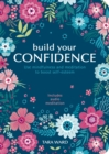 Image for Build your confidence  : use mindfulness and meditation to boost self-esteem