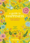Image for A guide to happiness  : using mindfulness and meditation