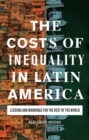 Image for The costs of inequality in Latin America  : lessons and warnings for the rest of the world