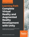 Image for Complete virtual reality and augmented reality development with Unity: leverage the power of unity and become a pro at creating mixed reality applications