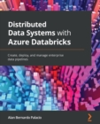 Image for Distributed data systems with Azure Databricks  : create, deploy, and manage enterprise data pipelines