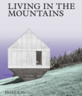 Image for Living in the mountains  : contemporary houses in the mountains