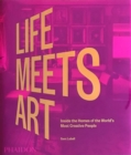 Image for Life meets art  : inside the homes of the world's most creative people
