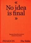Image for The Talks - no idea is final  : quotes from the creative voices of our time