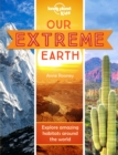Image for Our extreme Earth  : explore amazing habitats around the world