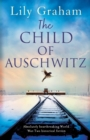 Image for The Child of Auschwitz : Absolutely heartbreaking World War 2 historical fiction