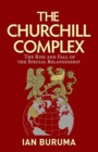 Image for The Churchill Complex : The Rise and Fall of the Special Relationship and the End of the Anglo-American Order