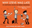 Image for Why Steve was late  : 101 exceptional excuses for terrible timekeeping