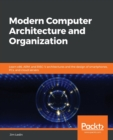 Image for Modern computer architecture and organization  : learn RISC-V architecture and system design of PCs, cloud servers, mobile, and machine learning systems