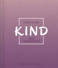 Image for How to Be Kind and Thoughtful : a Guide for Mindful Moments