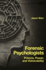 Image for Forensic psychologists  : prisons, power, and vulnerability