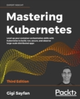 Image for Mastering Kubernetes : Level up your container orchestration skills with Kubernetes to build, run, secure, and observe large-scale distributed apps, 3rd Edition