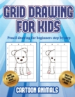 Image for Pencil drawing for beginners step by step (Learn to draw cartoon animals) : This book teaches kids how to draw cartoon animals using grids
