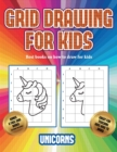 Image for Best books on how to draw for kids (Grid drawing for kids - Unicorns) : This book teaches kids how to draw using grids