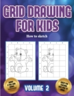 Image for How to sketch (Grid drawing for kids - Volume 2) : This book teaches kids how to draw using grids