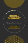 Image for Digital theology  : a computer science perspective