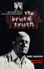Image for The brutal truth  : the inside story of a gangland legend