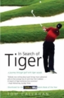 Image for In search of Tiger  : a journey through golf with Tiger Woods