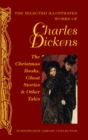 Image for The Selected Illustrated Works of Charles Dickens : The Christmas Books, Ghost Stories and Other tales