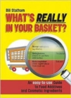 Image for What's really in your basket?  : an easy-to-use guide to food additives and cosmetic ingredients