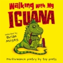 Image for Walking with my iguana  : performance poetry by top poets