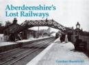 Image for Aberdeenshire's Lost Railways
