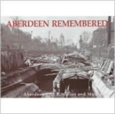 Image for Aberdeen Remembered : By Aberdeen City Libraries and Museums