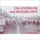 Image for Old Annbank and Mossblown : Including the Lost Villages of Burnbrae, Craighall, Tarholm and Woodside