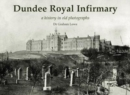 Image for Dundee Royal Infirmary  : a history in old photographs