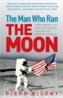 Image for The man who ran the moon  : James Webb, JFK and the secret history of Project Apollo