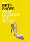 Image for Fifty shoes that changed the world