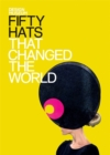 Image for Fifty hats that changed the world