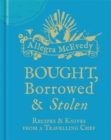 Image for Bought, borrowed & stolen  : recipes & knives from a travelling chef