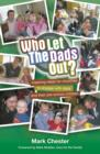Image for Who let the dads out?  : inspiring ideas for churches to engage with dads and their pre-school children