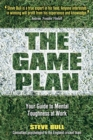 Image for The game plan  : your guide to mental toughness at work