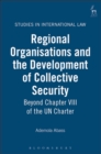 Image for Regional organisations and the development of collective security  : beyond chapter VIII of the UN Charter