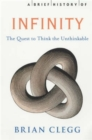 Image for A brief history of infinity  : the quest to think the unthinkable