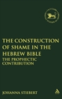 Image for The construction of shame in the Hebrew Bible  : the prophetic contribution