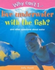 Image for Why can't I live underwater with the fish?  : and other questions about water