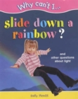 Image for Why can't I slide down a rainbow?  : and other questions about light