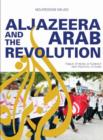 Image for Al Jazeera and the Arab revolution  : public opinion, diplomacy and political change