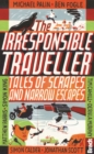 Image for The irresponsible traveller  : tales of scrapes and narrow escapes