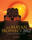 Image for The Mayan prophecy 2012  : the Mayan calendar and the end of time