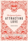Image for The spiritual guide to attracting love  : how to manifest the love you deserve