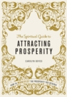 Image for The spiritual guide to attracting prosperity  : how to manifest the prosperity you deserve