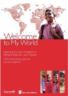 Image for Welcome to my world  : exploring the lives of children in Ethiopia, India, Peru and Vietnam