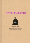 Image for F**k plastic  : 101 ways to free yourself from plastic and save the world